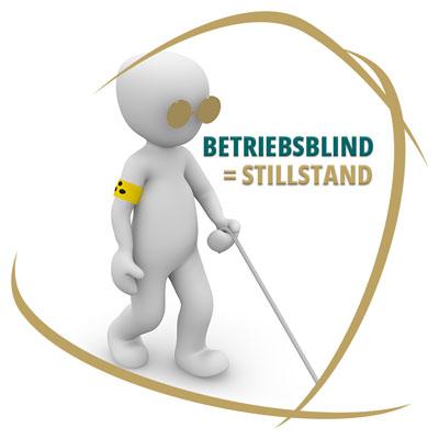 Betriebsblindheit = Stillstand