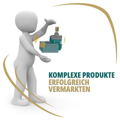 Komplexe und erklärungsbedürftige Produkte und Dienstleistungen erfolgreich vermarkten